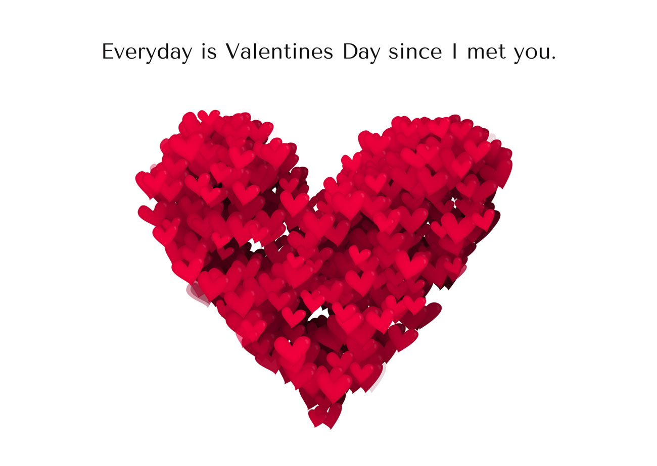 Everyday is Valentines Day since I met you